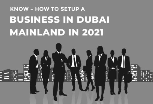 Know – How to Setup a Business in Dubai Mainland in 2021